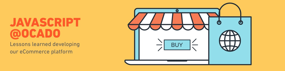 Javascript@Ocado – Lessons Learned Developing Our Ecommerce Platform - Questers